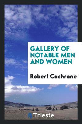 Gallery of Notable Men and Women - Cochrane, Robert
