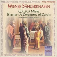 Gallus: Missa; Britten: A Ceremony of Carols And Other Sacred Works - Elisabeth Bayer (harp); Chorus Viennensis (choir, chorus); Vienna Boys' Choir (choir, chorus)