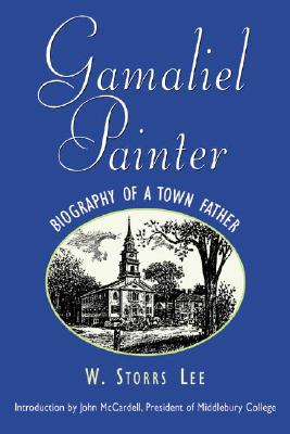 Gamaliel Painter: Biography of a Town Father - Lee, W Storrs, and Storrs, Lee W