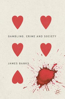 Gambling, Crime and Society - Banks, James, Dr.