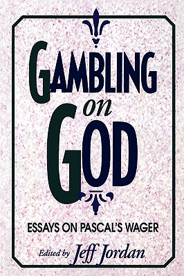 Gambling on God: Essays on Pascal's Wager - Jordan, Jeff (Editor), and Foley, Richard, S.J (Contributions by), and Hacking, Ian, Professor (Contributions by)