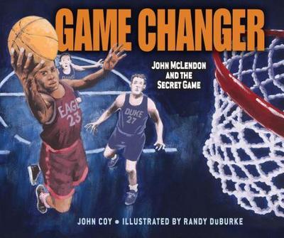 Game Changer: John McLendon and the Secret Game - Coy, John