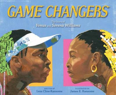 Game Changers: The Story of Venus and Serena Williams - Cline-Ransome, Lesa