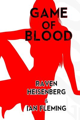 Game of Blood - Fleming, Ian, and Heisenberg, Raven