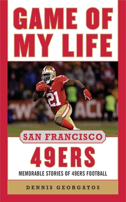 Game of My Life: San Francisco 49ers: Memorable Stories of 49ers Football - Georgatos, Dennis