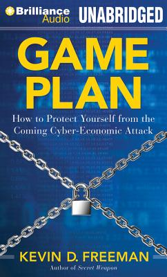 Game Plan: How to Protect Yourself from the Coming Cyber-Economic Attack - Mikaelson, Lars (Read by), and Freeman, Kevin D