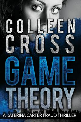 Game Theory: A Katerina Carter Fraud Thriller - Cross, Colleen