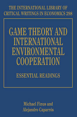Game Theory and International Environmental Cooperation: Essential Readings - Finus, Michael (Editor), and Caparros, Alejandro (Editor)