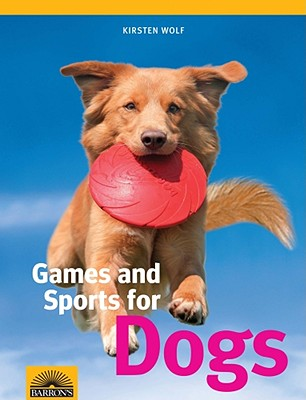 Games and Sports for Dogs - Wolf, Kirsten
