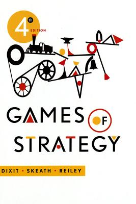 Games of Strategy - Dixit, Avinash K, and Skeath, Susan, and Reiley, David H