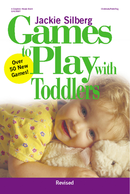 Games to Play with Toddlers, Revised - Silberg, Jackie