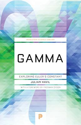 Gamma: Exploring Euler's Constant - Havil, Julian, and Dyson, Freeman (Foreword by)