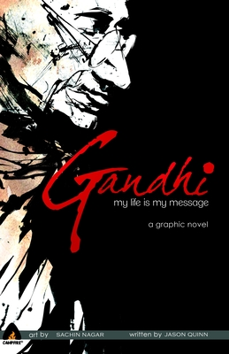 Gandhi: My Life Is My Message - Quinn, Jason