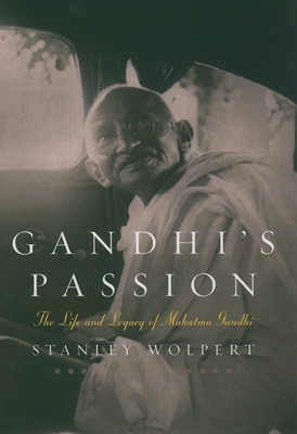 Gandhi's Passion: The Life and Legacy of Mahatma Gandhi - Wolpert, Stanley