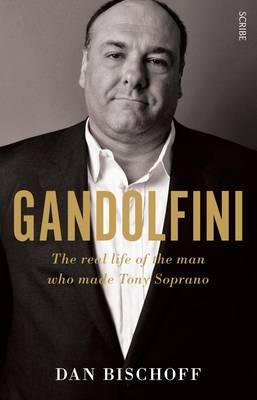 Gandolfini: the real life of the man who made Tony Soprano - Bischoff, Dan