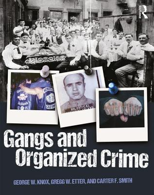 Gangs and Organized Crime - Knox, George W, and Etter, Gregg, and Smith, Carter F