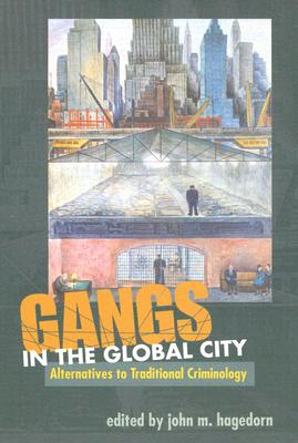 Gangs in the Global City: Alternatives to Traditional Criminology - Hagedorn, John M M (Editor)