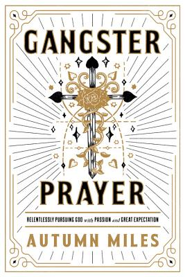Gangster Prayer: Relentlessly Pursuing God with Passion and Great Expectation - Miles, Autumn