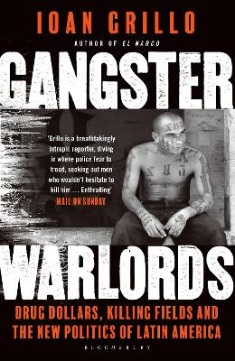 Gangster Warlords: Drug Dollars, Killing Fields, and the New Politics of Latin America - Grillo, Ioan