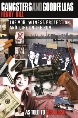 Gangsters and Goodfellas: The Mob, Witness Protection, and Life on the Run - Hill, Henry