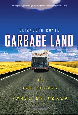 Garbage Land: On the Secret Trail of Trash - Royte, Elizabeth