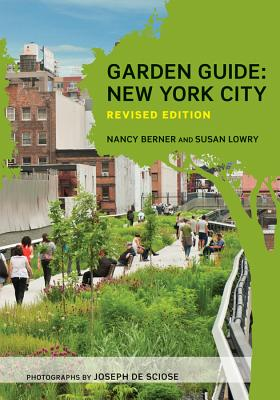 Garden Guide: New York City - Berner, Nancy, and Lowry, Susan, and de Sciose, Joseph (Photographer)