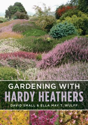 Gardening with Hardy Heathers - Wulff, Ella May T