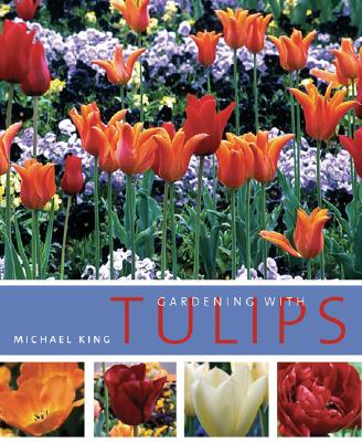 Gardening with Tulips - King, Michael