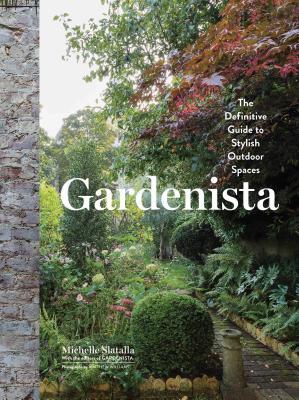 Gardenista: The Definitive Guide to Stylish Outdoor Spaces - Slatalla, Michelle