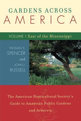 Gardens Across America: The American Horticultural Society's Guide to American Public Gardens and Arboreta; Volume I: East of the Mississippi - Spencer, Thomas S, and Russell, John J