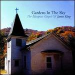 Gardens in the Sky: The Bluegrass Gospel of James King
