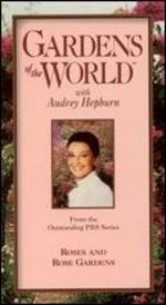Gardens of the World with Audrey Hepburn: Roses & Rose Gardens