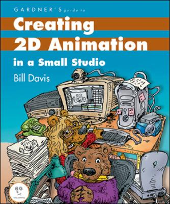 Gardner's Guide to Creating 2D Animation in a Small Studio - Davis, Bill