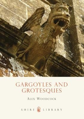 Gargoyles and Grotesques - Woodcock, Alex