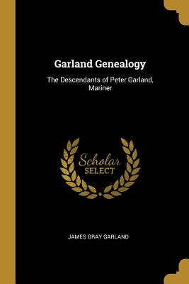 Garland Genealogy: The Descendants of Peter Garland, Mariner - Garland, James Gray