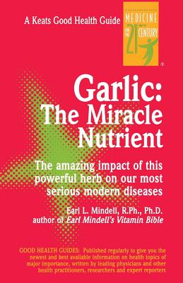 Garlic: The Miracle Nutrient - Mindell, Earl, PH D