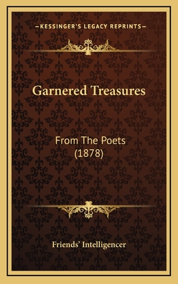 Garnered Treasures: From the Poets (1878) - Friends' Intelligencer
