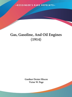 Gas, Gasoline, and Oil Engines (1914) - Hiscox, Gardner Dexter, and Page, Victor W (Editor)