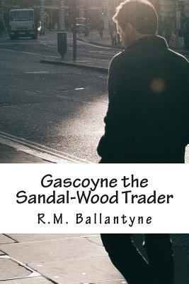 Gascoyne the Sandal-Wood Trader - Ballantyne, R M