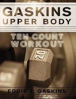 Gaskins Upper Body Ten Count Workout - Gaskins, Eddie J
