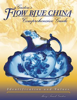 Gaslon's Flow Blue China Comprehensive Guide: Identification and Values - Gaston, Mary Frank