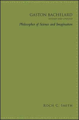 Gaston Bachelard, Revised and Updated: Philosopher of Science and Imagination - Smith, Roch C