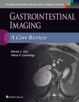 Gastrointestinal Imaging: A Core Review - Hsu, Wendy C, MD, and Cummings, Felicia P, MD