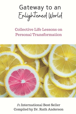 Gateway to an Enlightened World: Collective Life Lessons on Personal Transformation - Anderson, Ruth