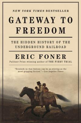 Gateway to Freedom: The Hidden History of the Underground Railroad - Foner, Eric