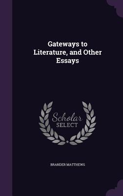 Gateways to Literature, and Other Essays - Matthews, Brander