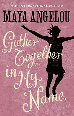 Gather Together In My Name - Angelou, Maya