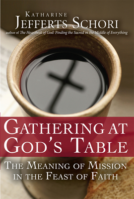 Gathering at God's Table: The Meaning of Mission in the Feast of the Faith - Schori, Katharine Jefferts, and Schori, Katherine Jefferts