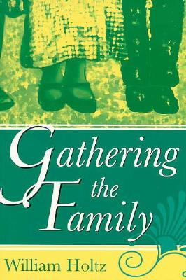 Gathering the Family Gathering the Family Gathering the Family - Holtz, William