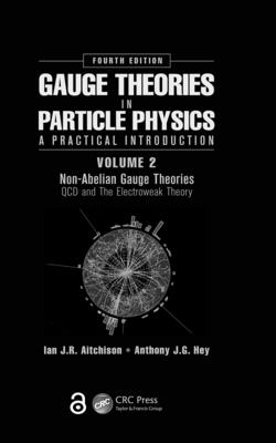 Gauge Theories in Particle Physics: A Practical Introduction, Volume 2: Non-Abelian Gauge Theories: QCD and the Electroweak Theory, Fourth Edition - Aitchison, Ian Johnston Rhind